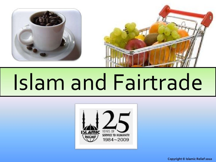 Islam and Fairtrade<br />Copyright © Islamic Relief 2010<br />