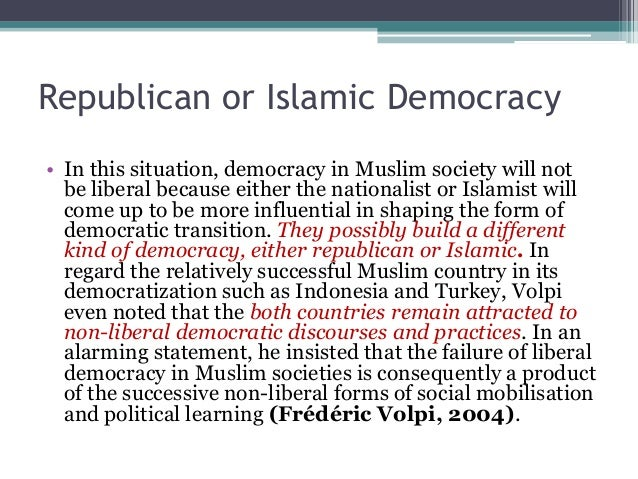 Republican or Islamic Democracy  • In this situation, democracy in Muslim society will not  be liberal because either the ...