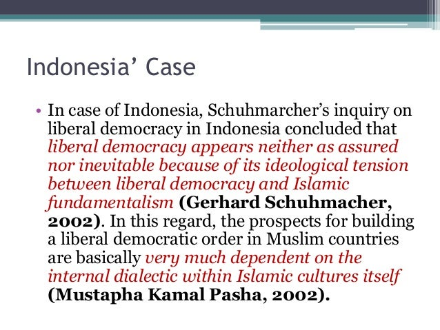 Indonesia' Case  • In case of Indonesia, Schuhmarcher's inquiry on  liberal democracy in Indonesia concluded that  liberal...