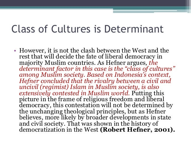 Class of Cultures is Determinant  • However, it is not the clash between the West and the  rest that will decide the fate ...