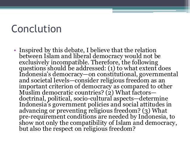 Conclution  • Inspired by this debate, I believe that the relation  between Islam and liberal democracy would not be  excl...