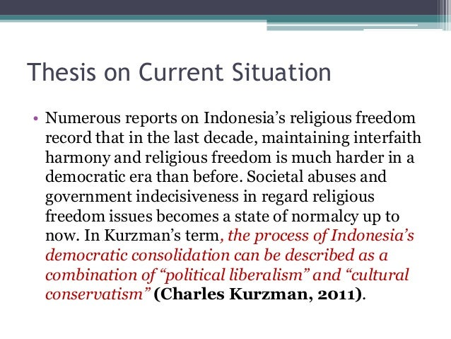 Thesis on Current Situation  • Numerous reports on Indonesia's religious freedom  record that in the last decade, maintain...