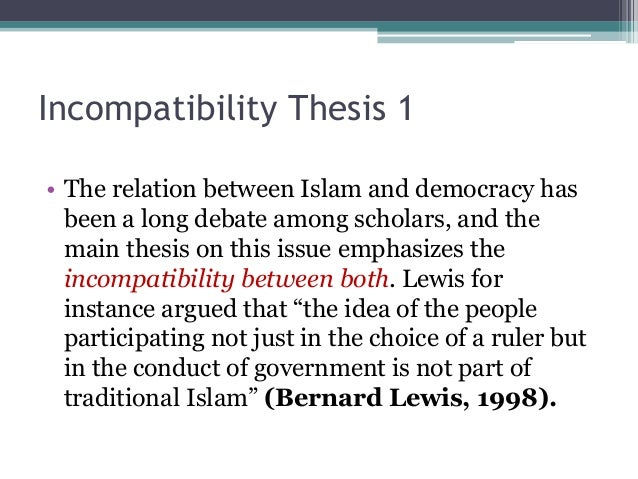 Incompatibility Thesis 1  • The relation between Islam and democracy has  been a long debate among scholars, and the  main...