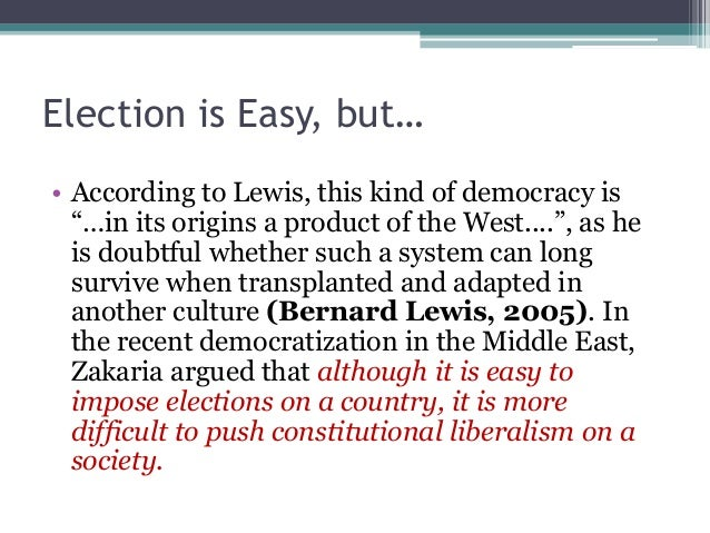 """Election is Easy, but…  • According to Lewis, this kind of democracy is  """"…in its origins a product of the West...."""", as h..."""