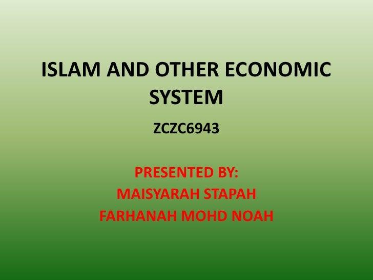 ISLAM AND OTHER ECONOMIC         SYSTEM         ZCZC6943        PRESENTED BY:      MAISYARAH STAPAH    FARHANAH MOHD NOAH