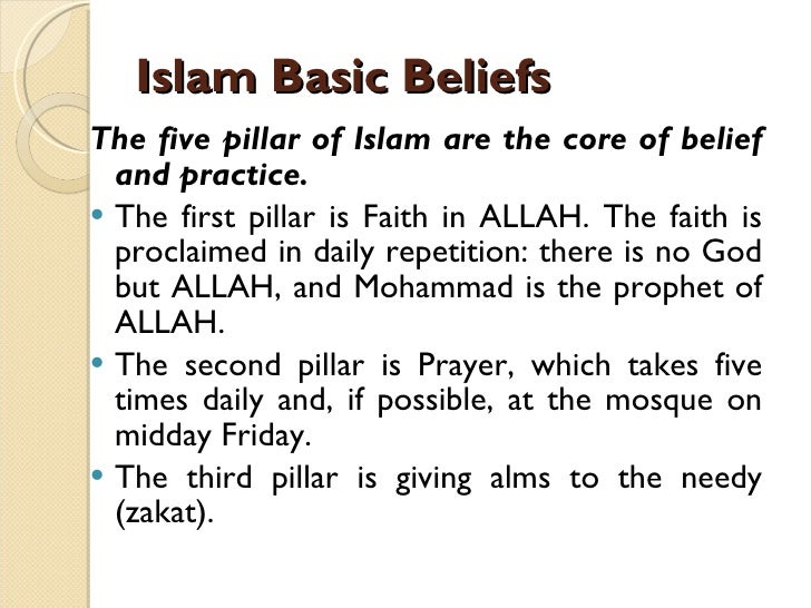 what beliefs and practices does islam Islam teaches the importance of both belief and practice one is insufficient without the other (except for some sufis) the following six beliefs are those that are commonly held by muslims, as laid out in the quran and hadith.