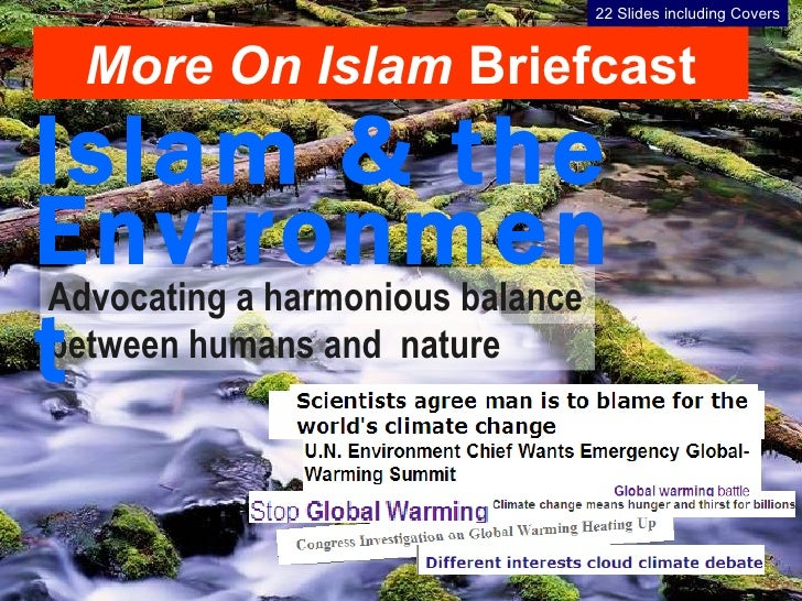 between humans and  nature Advocating a harmonious balance Islam & the Environment 22 Slides including Covers More On Isla...