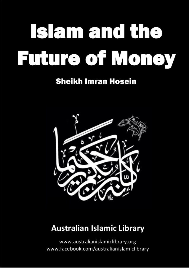 Future of Money – Sheikh Imran Hosein Australian Islamic Library | www.australianislamiclibrary.org 1 Islam and the Future...