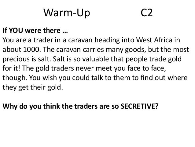 Warm-Up  C2  If YOU were there … You are a trader in a caravan heading into West Africa in about 1000. The caravan carries...