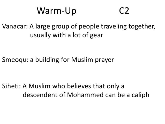 Warm-Up  C2  Vanacar: A large group of people traveling together, usually with a lot of gear Smeoqu: a building for Muslim...