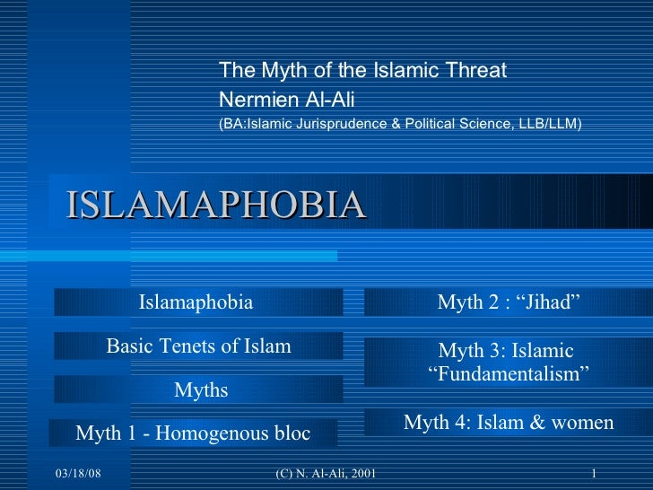ISLAMAPHOBIA The Myth of the Islamic Threat Nermien Al-Ali  (BA:Islamic Jurisprudence & Political Science, LLB/LLM) Myths ...
