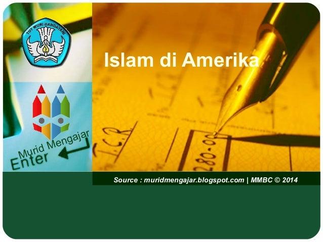 Murid Mengajar Source : muridmengajar.blogspot.com   MMBC © 2014 Islam di Amerika