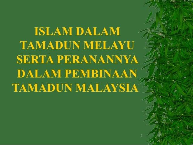 ISLAM DALAM TAMADUN MELAYU SERTA PERANANNYA DALAM PEMBINAAN TAMADUN MALAYSIA  1