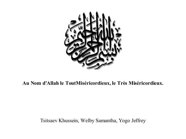 Au Nom d'Allah le ToutMiséricordieux, le Très Miséricordieux. Tsitsaev Khussein, Welby Samantha, Yogo Jeffrey