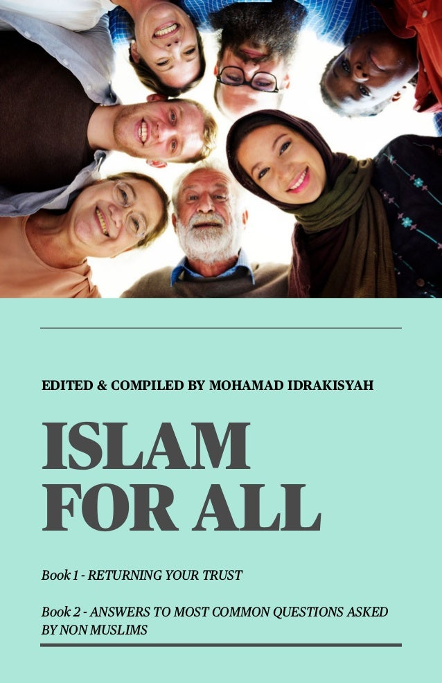 1 EDITED & COMPILED BY MOHAMAD IDRAKISYAH ISLAM FOR ALL Book 1 - RETURNING YOUR TRUST Book 2 - ANSWERS TO MOST COMMON QUES...