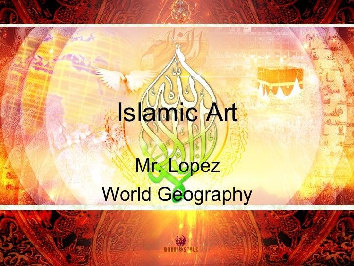 Islamic Art Mr. Lopez World Geography