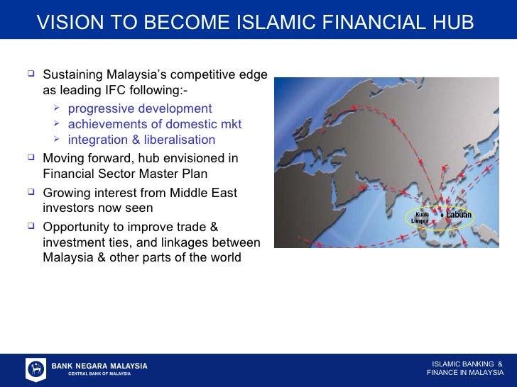 <ul><ul><li>VISION TO BECOME ISLAMIC FINANCIAL HUB   </li></ul></ul><ul><li>Sustaining Malaysia's competitive edge as lead...