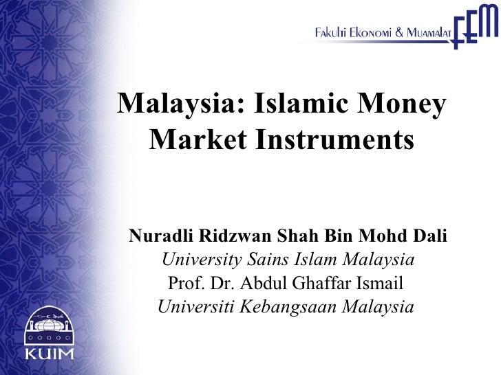 Malaysia: Islamic Money Market Instruments Nuradli Ridzwan Shah Bin Mohd Dali University Sains Islam Malaysia Prof. Dr. Ab...