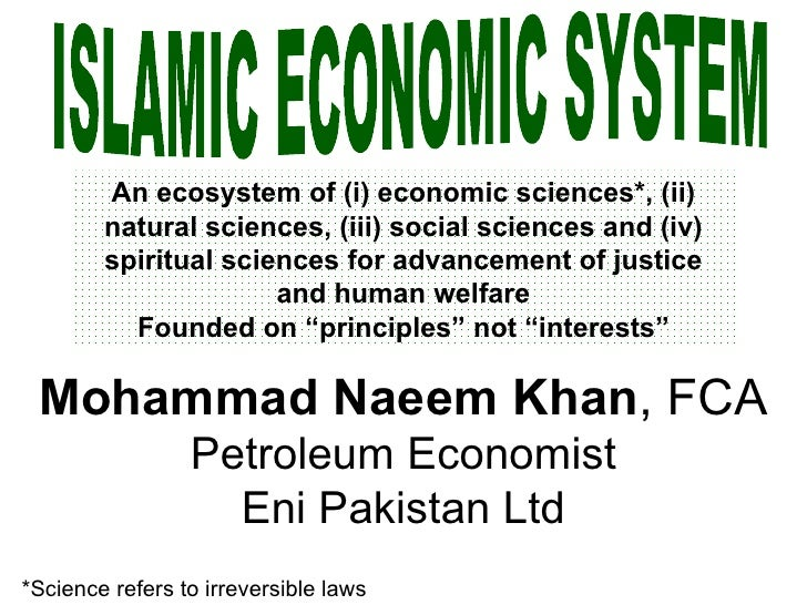 ISLAMIC ECONOMIC SYSTEM An ecosystem of (i) economic sciences*, (ii) natural sciences, (iii) social sciences and (iv) spir...