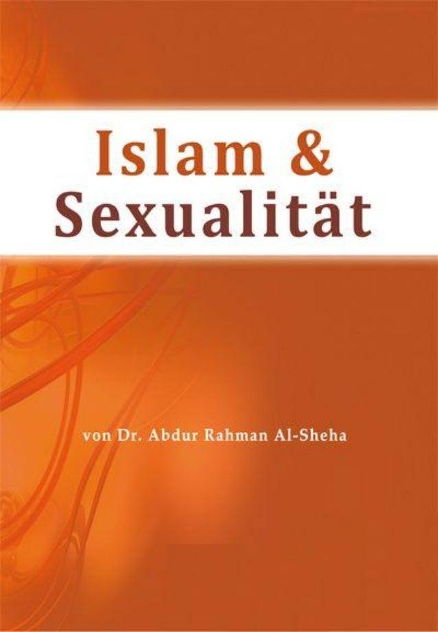 Islam und Sexualität Von: Dr.Abdur Rahman Al-Sheha Erste Ausgabe Übersetzt von: David Mitterhuber Überarbeitung von: Dr.Gh...