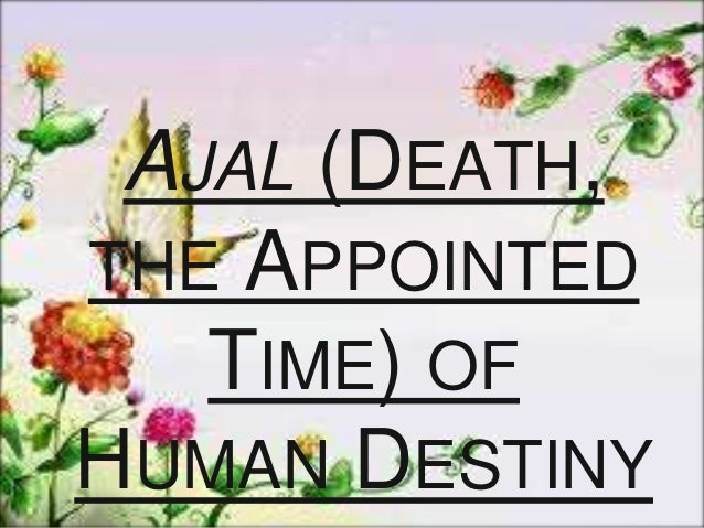 Death is inevitable for all creations include man. All living beings will  die at their appointed time, fixed by Allah.  ...