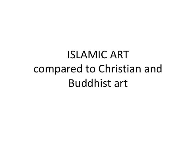 ISLAMIC ART compared to Christian and Buddhist art