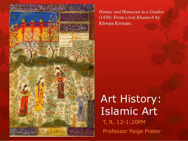 Humay and Humayun in a Garden (1430). From a lost Khamseh by Khwaju Kirmani.  Art History: Islamic Art T, R, 12-1:20PM  Pr...