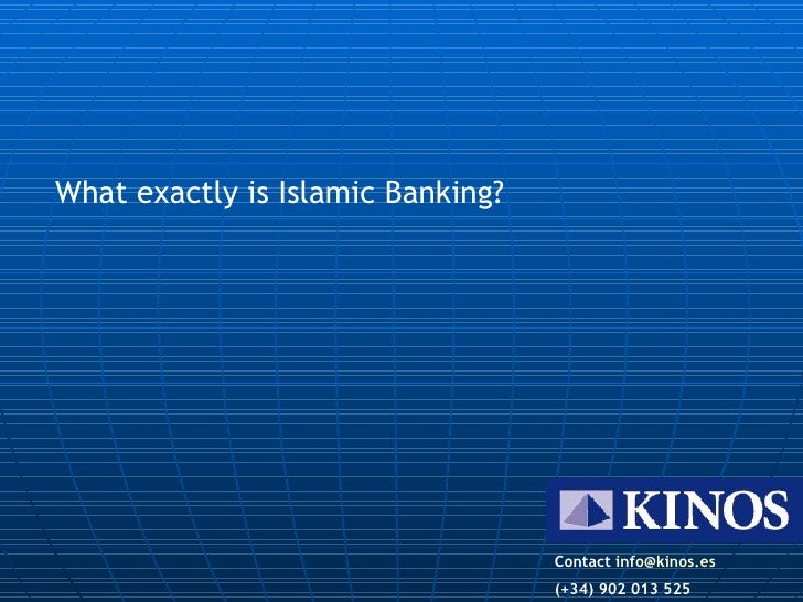 What exactly is Islamic Banking? Contact  [email_address] (+34) 902 013 525