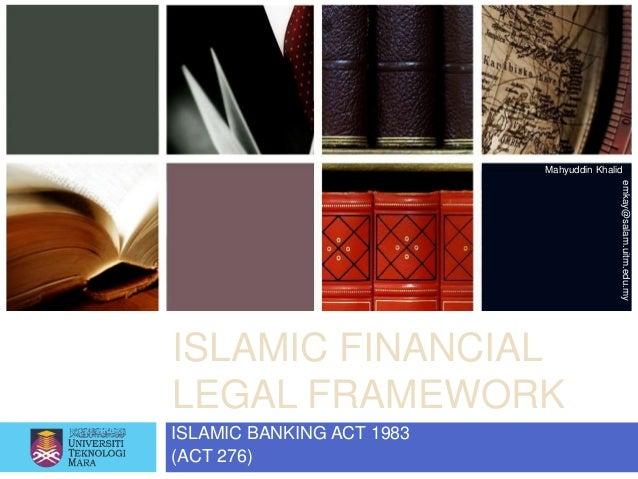 Mahyuddin Khalid                                          emkay@salam.uitm.edu.myISLAMIC FINANCIALLEGAL FRAMEWORKISLAMIC B...