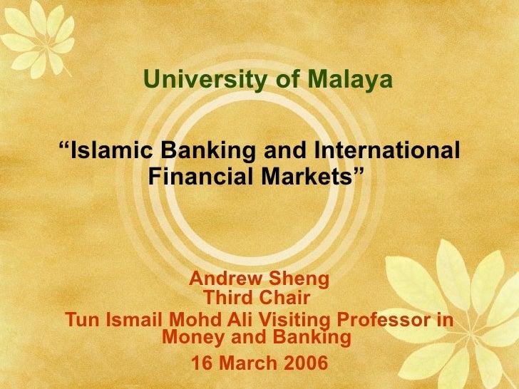 "University of Malaya "" Islamic Banking and International Financial Markets""   Andrew Sheng Third Chair  Tun Ismail Mohd Al..."