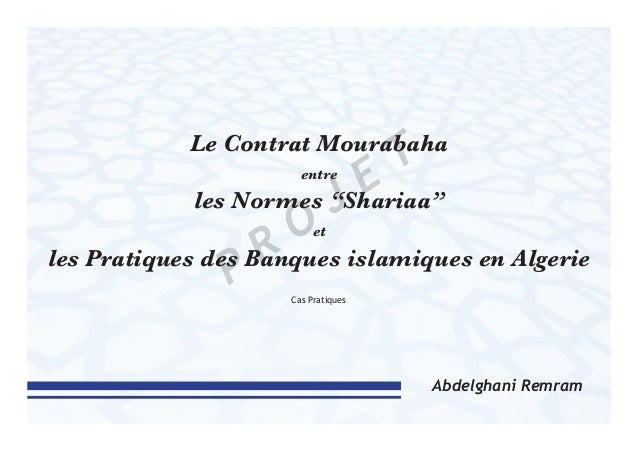 """Le Contrat Mourabaha entre les Normes """"Shariaa"""" et les Pratiques des Banques islamiques en Algerie Abdelghani Remram Cas P..."""