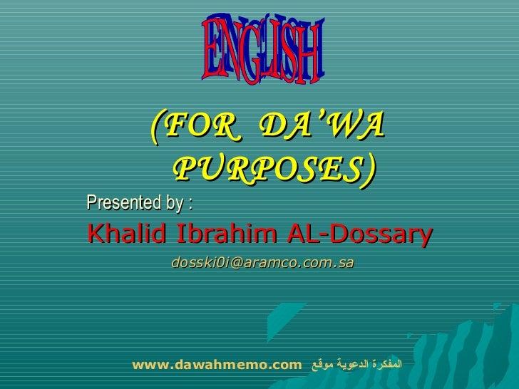(FOR DA'WA         PURPOSES)Presented by :Khalid Ibrahim AL-Dossary           dosski0i@aramco.com.sa     www.dawahmemo.com...
