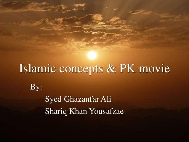 Islamic concepts & PK movie By: Syed Ghazanfar Ali Shariq Khan Yousafzae