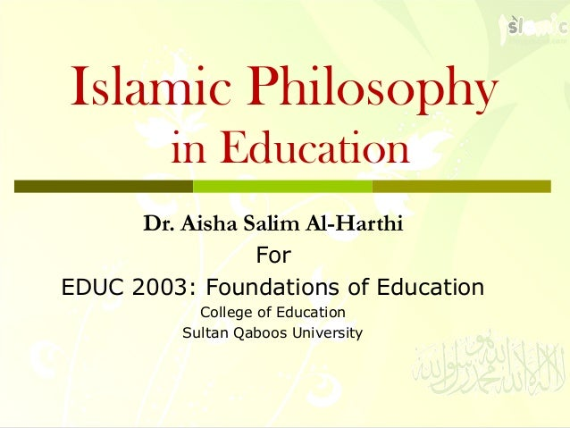 islamic philosophy of education Islamic education is regarded as a subject whose function is to develop and instill positive values in students through appropriate instruction process (in this case islamic education seminar course.
