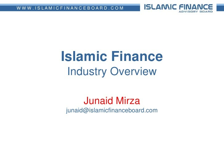 Islamic FinanceIndustry Overview<br />Junaid Mirzajunaid@islamicfinanceboard.com<br />