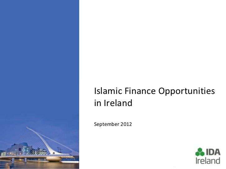 Islamic Finance Opportunitiesin IrelandSeptember 2012