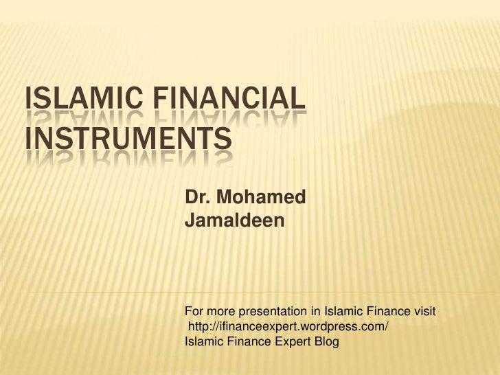 Islamic Financial Instruments<br />Dr. Mohamed Jamaldeen<br />For more presentation in Islamic Finance visit<br /> http://...