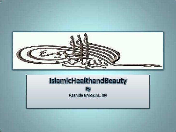 IslamicHealthandBeauty<br />By<br />Rashida Brookins, RN<br />