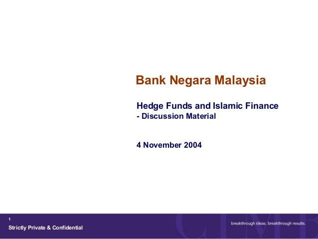 Strictly Private & Confidential 1 Bank Negara Malaysia Hedge Funds and Islamic Finance - Discussion Material 4 November 20...