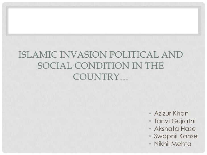 ISLAMIC INVASION POLITICAL AND    SOCIAL CONDITION IN THE          COUNTRY…                       •   Azizur Khan         ...
