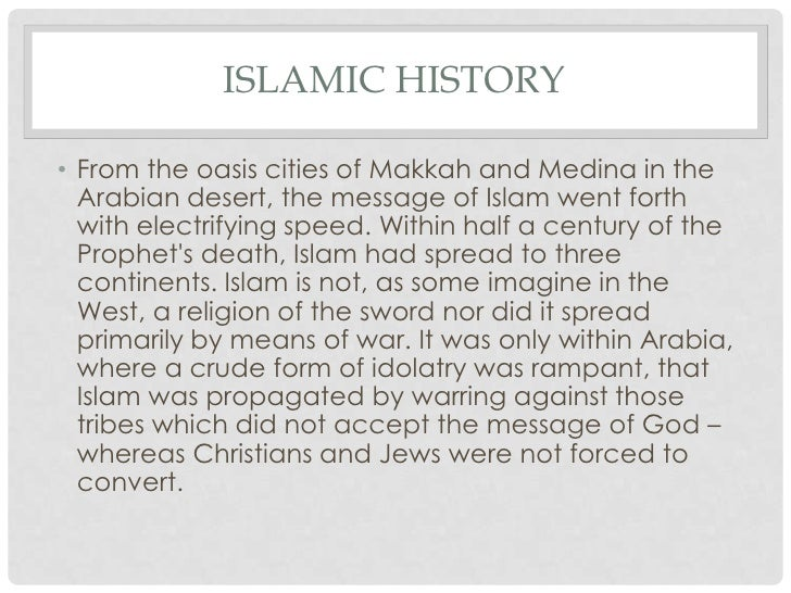 a description of the spread of islam which went forth with electrifying speed Islam went forth with electrifying speed within half a century of the prophet's death, islam had spread to three continents islam is not, as some imagine in the west, a.