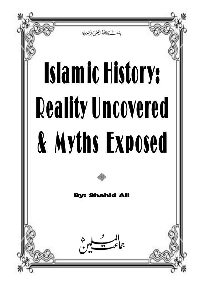 Bismillah ar-Rahman nir-Raheem JAMAAT-UL-MUSLIMEEN www.aljamaat.org  ISLAMIC HISTORY: REALITY UNCOVERED & MYTHS EXPOSED Th...