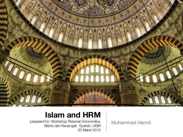 Islam and HRM prepared for: Workshop Pekanan Ekonomika, Bisnis dan Keuangan Syariah, UGM 20 Maret 2015 Muhammad Hamdi sour...