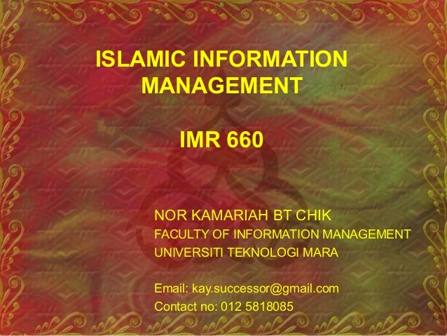 ISLAMIC INFORMATION MANAGEMENT IMR 660 NOR KAMARIAH BT CHIK FACULTY OF INFORMATION MANAGEMENT UNIVERSITI TEKNOLOGI MARA Em...
