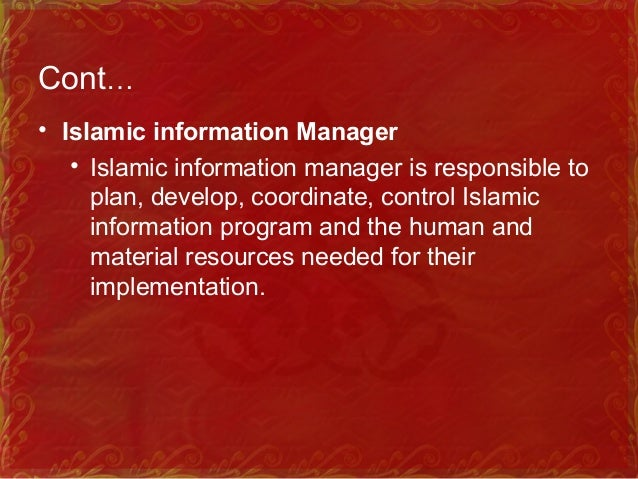 Cont… • Islamic Records Manager • The person who is in charge of an Islamic ecclesiastical records management unit.