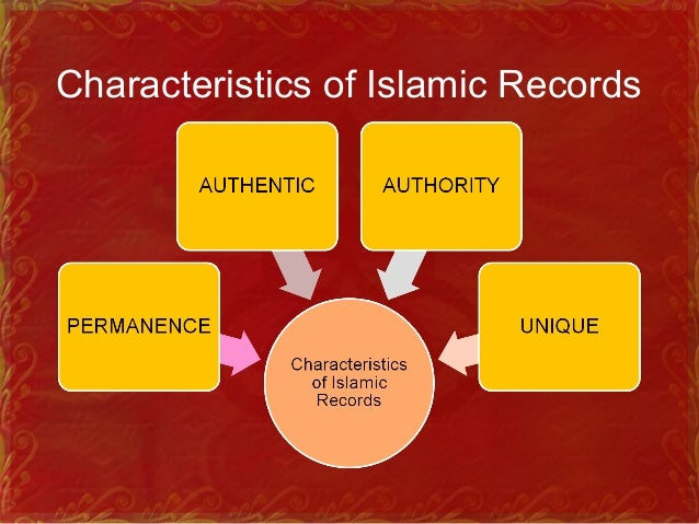 Characteristics of Islamic Records a. Permanence Islamic records should be permanent. So that, it can be used as evidence....