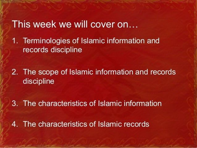 This week we will cover on… 1. Terminologies of Islamic information and records discipline 2. The scope of Islamic informa...