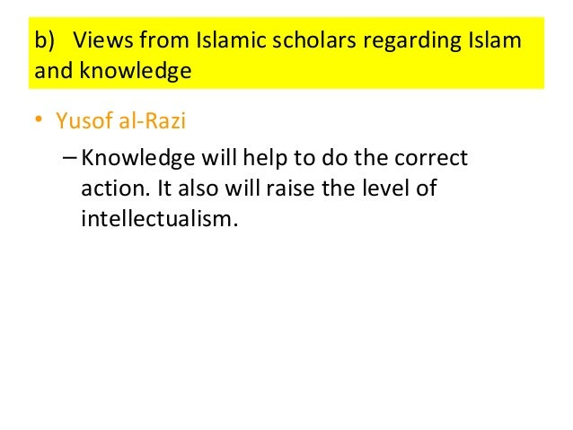 c) How knowledge is acquired • According to Islam, knowledge can be acquired through various methods. They are: 1. Revelat...
