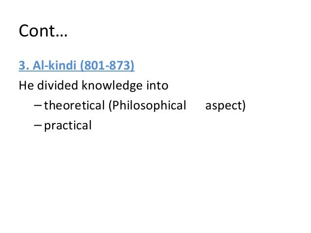 Cont… 5. Ibnu Sina (980-1037) He divided knowledge into –permanent (Revealed knowledge/ Syariah) –temporary (Acquired know...