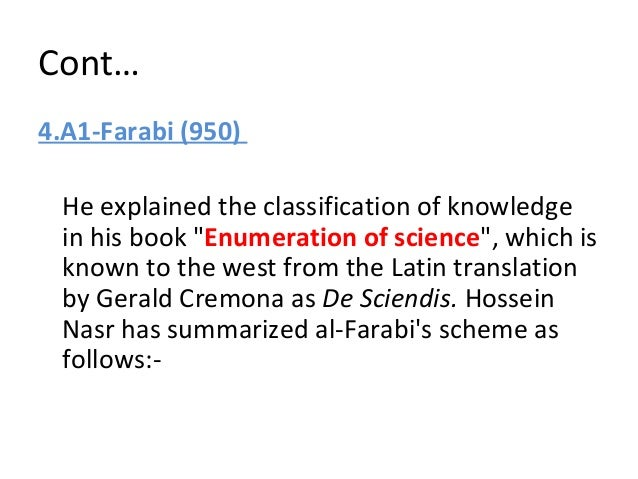 Cont… 6. Al-Ghazali (1058-1111) He divided knowledge into:- –Theoretical science –Practical science
